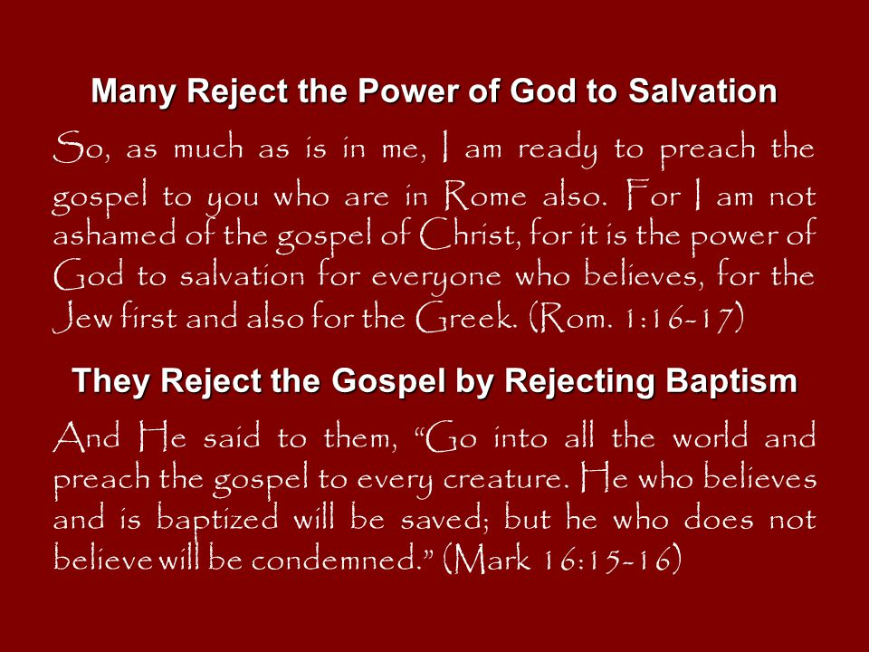 Many Reject the Power of God to Salvation So, as much as is in me, I am ready to preach the gospel to you who are in Rome also. For I am not ashamed o