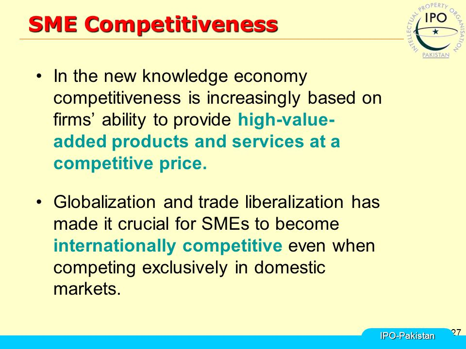 27 SME Competitiveness In the new knowledge economy competitiveness is increasingly based on firms' ability to provide high-value- added products and services at a competitive price.