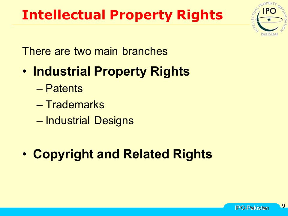 9 There are two main branches Industrial Property Rights –Patents –Trademarks –Industrial Designs Copyright and Related Rights IPO-Pakistan