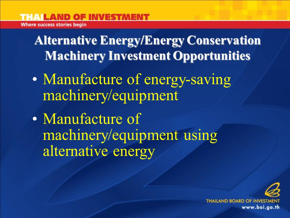Alternative Energy/Energy Conservation Machinery Investment Opportunities Manufacture of energy-saving machinery/equipment Manufacture of machinery/equipment using alternative energy