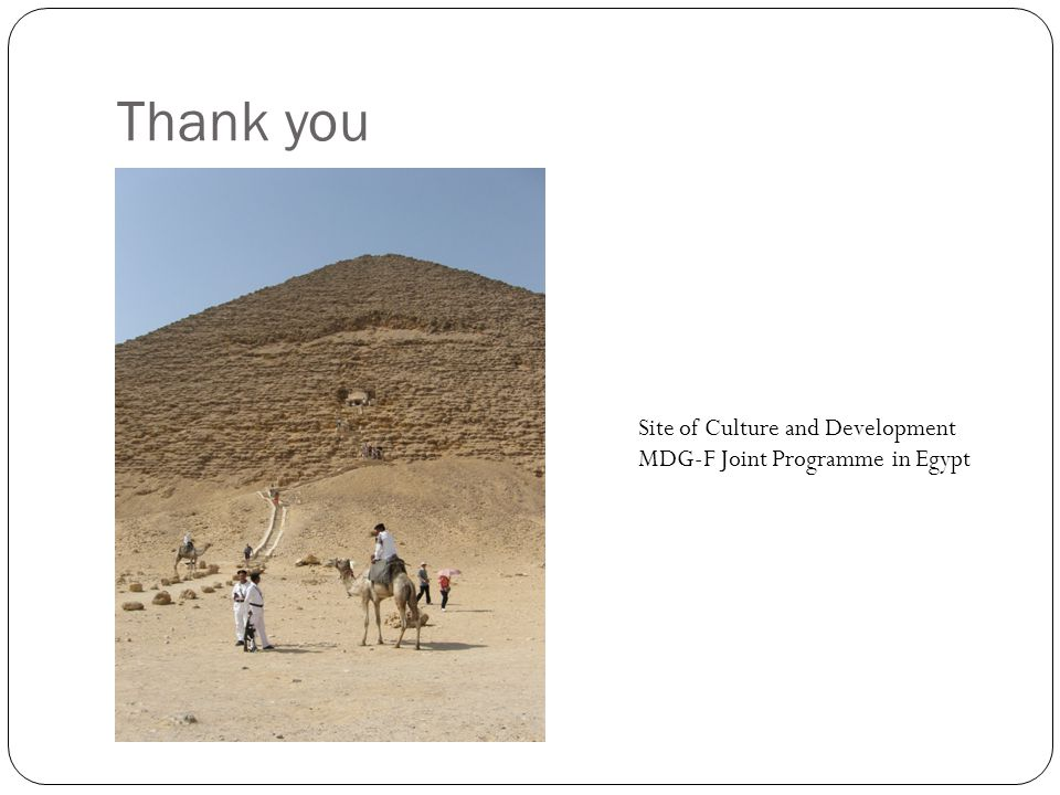 Thank you Site of Culture and Development MDG-F Joint Programme in Egypt