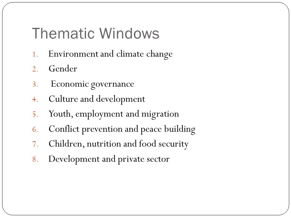 Thematic Windows 1. Environment and climate change 2. Gender 3. Economic governance 4. Culture and development 5. Youth, employment and migration 6. C