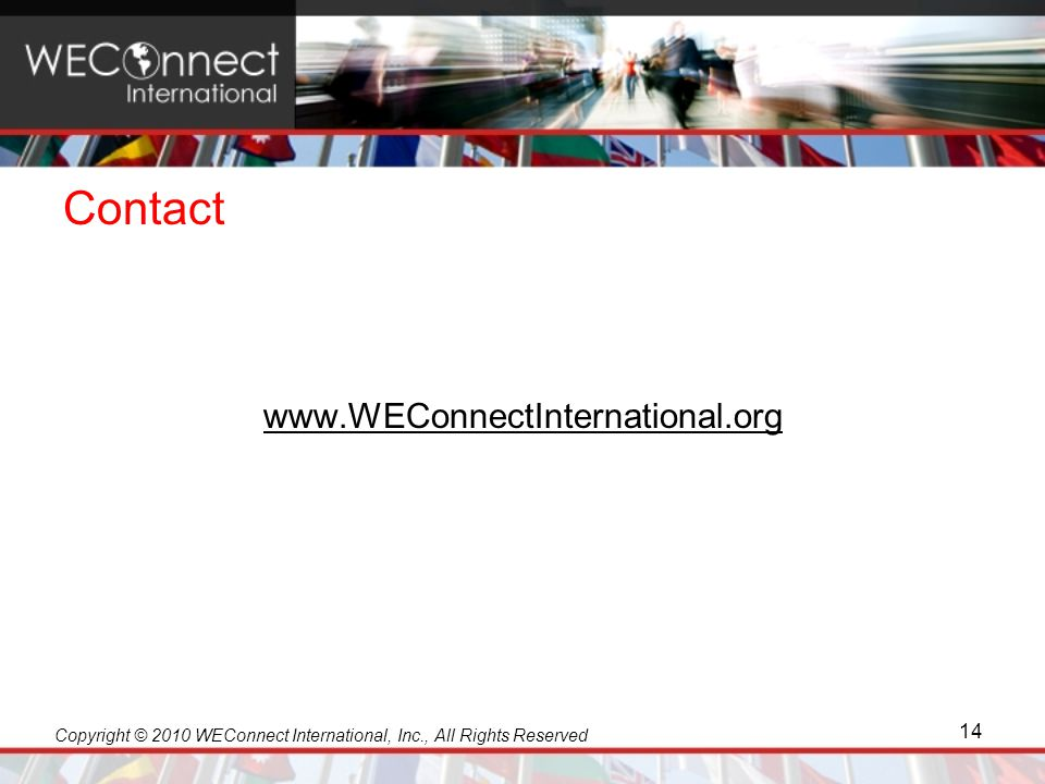 Copyright © 2010 WEConnect International, Inc., All Rights Reserved Contact www.WEConnectInternational.org 14
