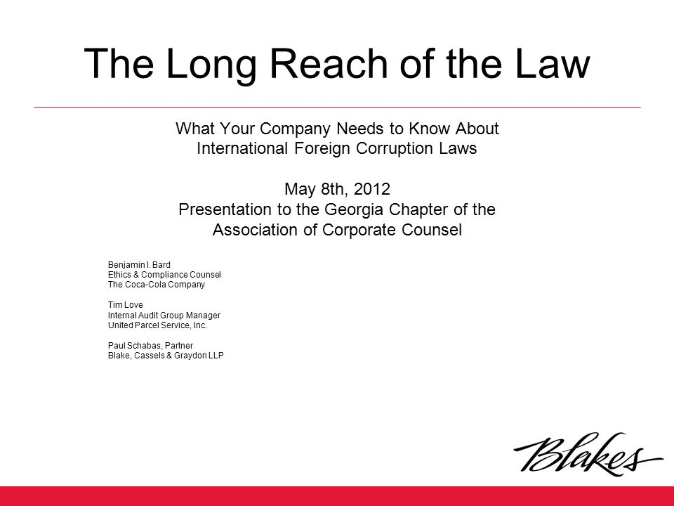 The Long Reach of the Law What Your Company Needs to Know About International Foreign Corruption Laws May 8th, 2012 Presentation to the Georgia Chapte