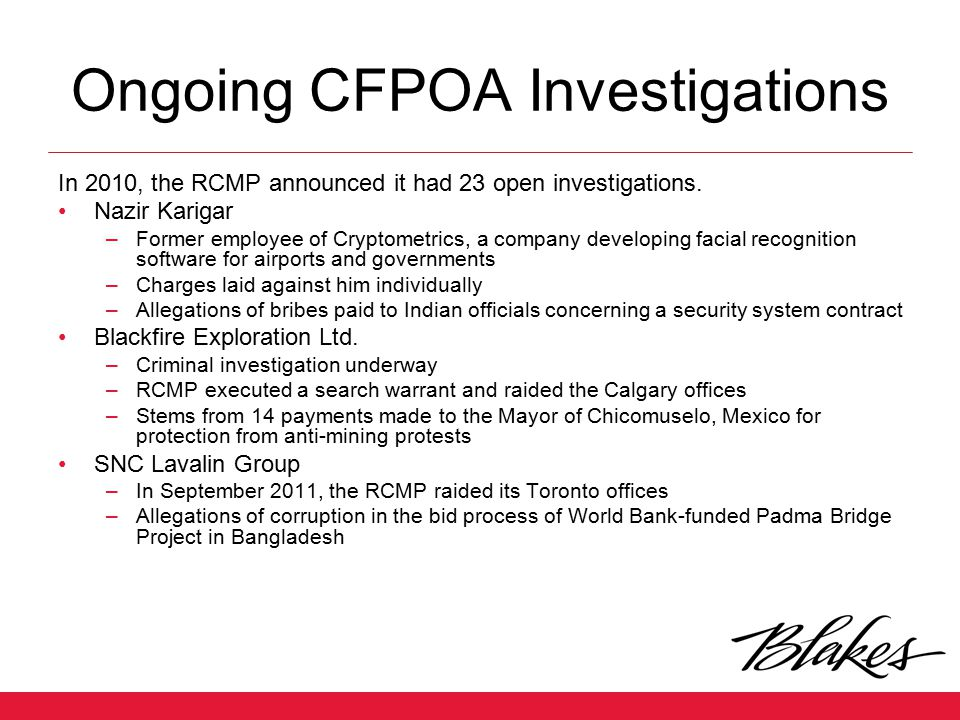 Ongoing CFPOA Investigations In 2010, the RCMP announced it had 23 open investigations. Nazir Karigar –Former employee of Cryptometrics, a company dev