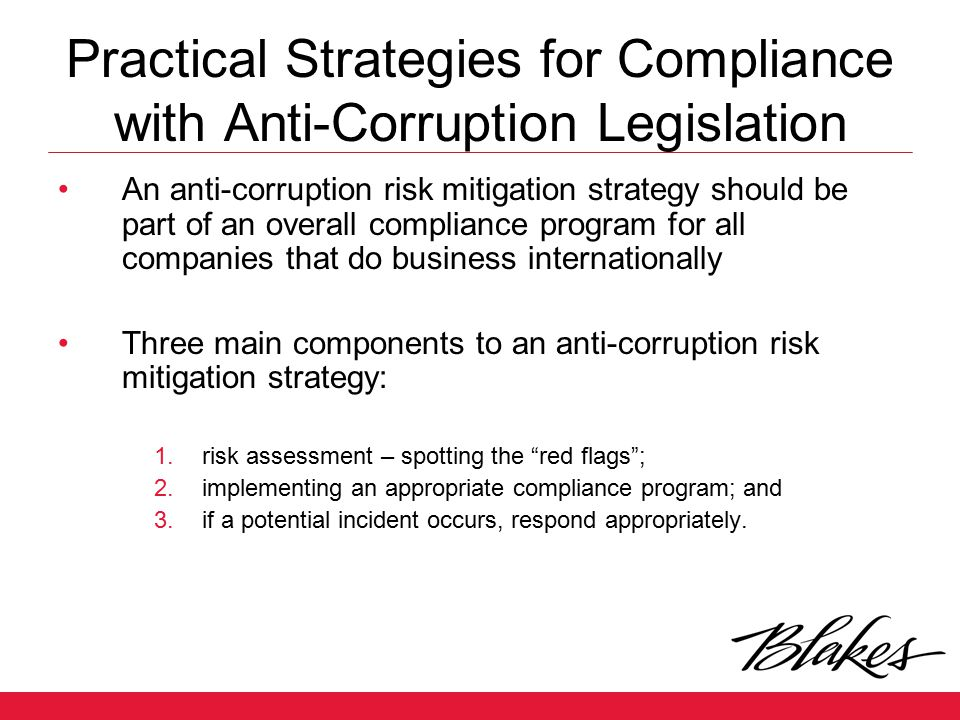 Practical Strategies for Compliance with Anti-Corruption Legislation An anti-corruption risk mitigation strategy should be part of an overall complian