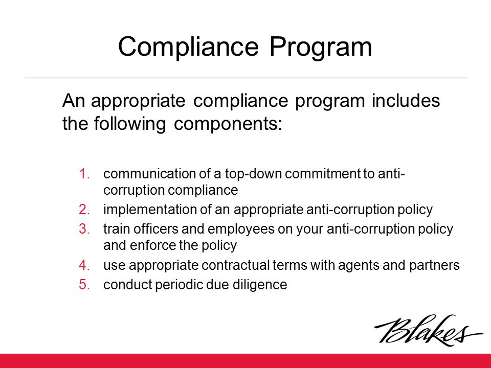 Compliance Program An appropriate compliance program includes the following components: 1.communication of a top-down commitment to anti- corruption c