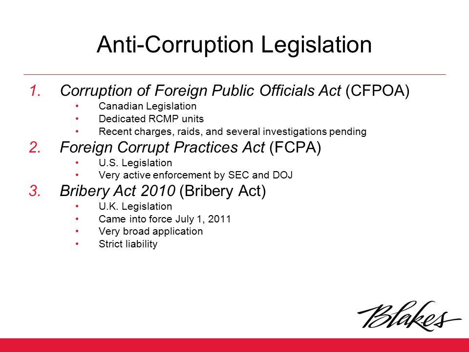 Anti-Corruption Legislation 1.Corruption of Foreign Public Officials Act (CFPOA) Canadian Legislation Dedicated RCMP units Recent charges, raids, and