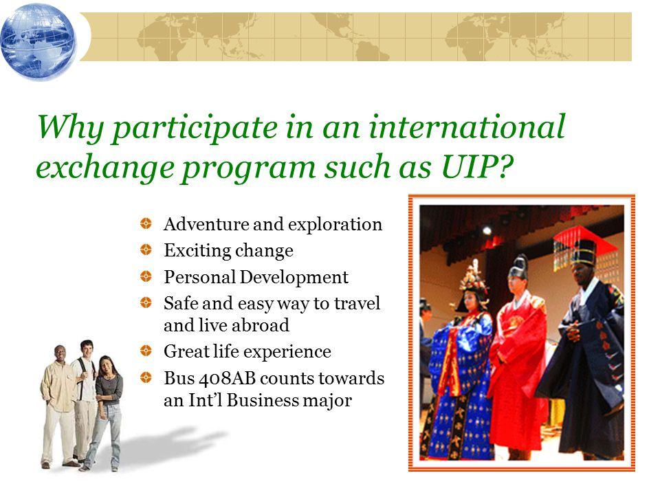 Why participate in an international exchange program such as UIP.
