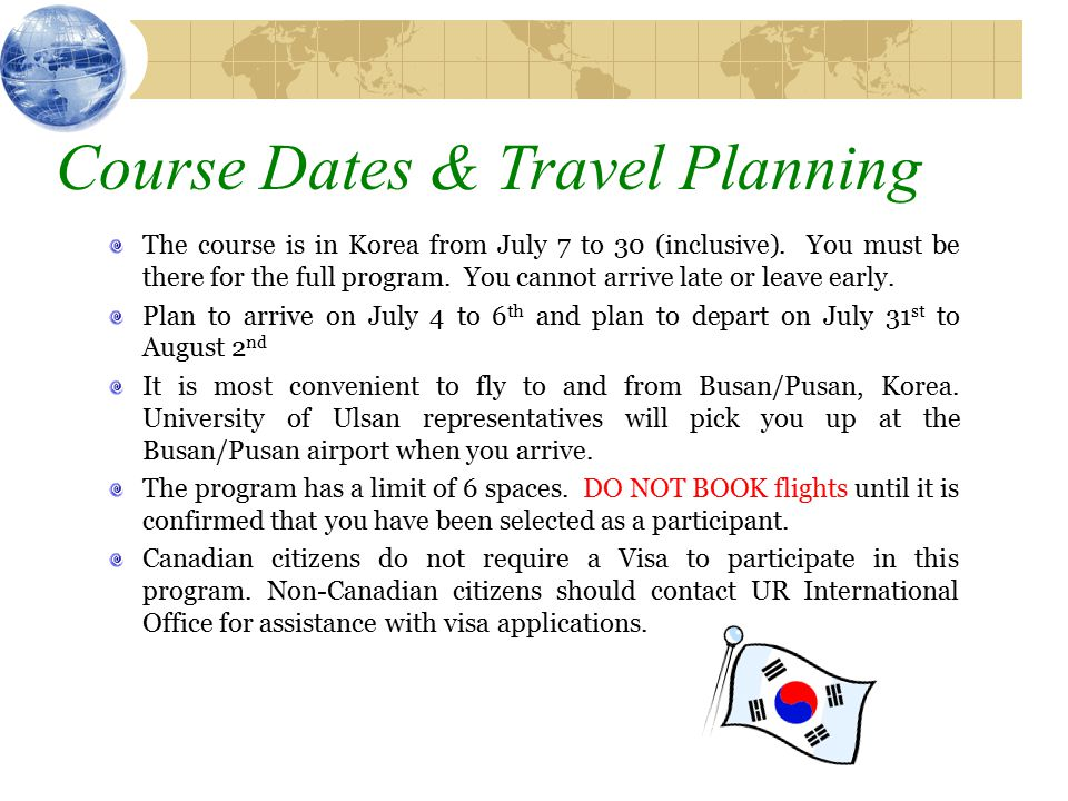 Course Dates & Travel Planning The course is in Korea from July 7 to 30 (inclusive).