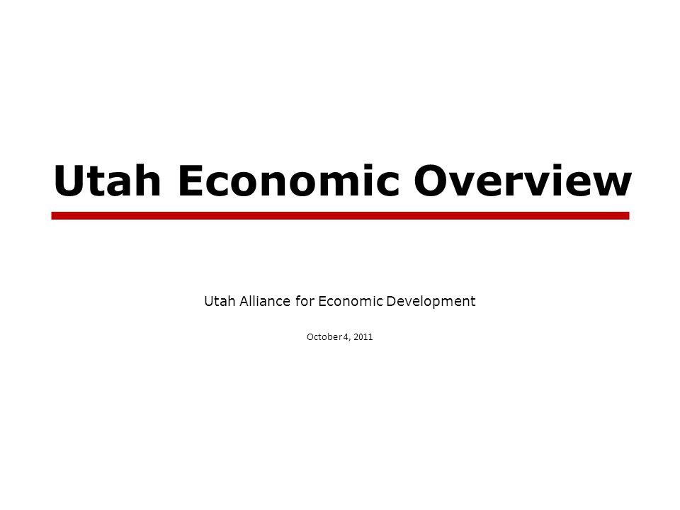 Utah Economic Overview Utah Alliance for Economic Development October 4, 2011