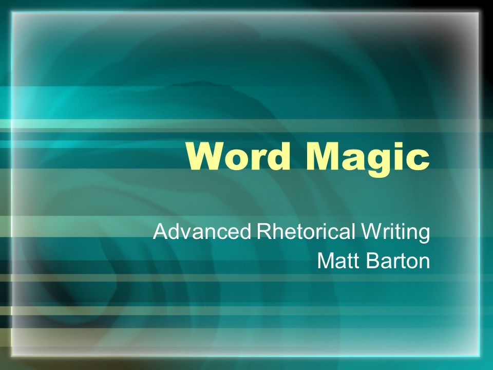 Word Magic Advanced Rhetorical Writing Matt Barton