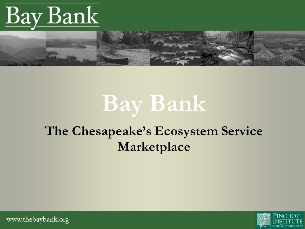 www.thebaybank.org Bay Bank Description Program Components Making it Work Markets of Interest to Land Trusts LandServer Demonstration Overview