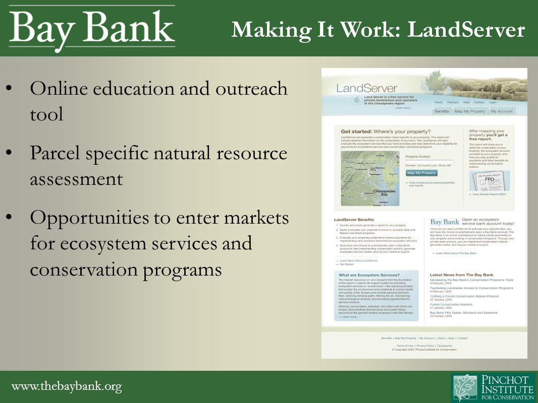 www.thebaybank.org Opportunities transferred to Bay Bank Bay Bank helps landowners evaluate multiple opportunities – Market rules – Project planning – Practice implementation – Marketplace and registry Making It Work: Bay Bank