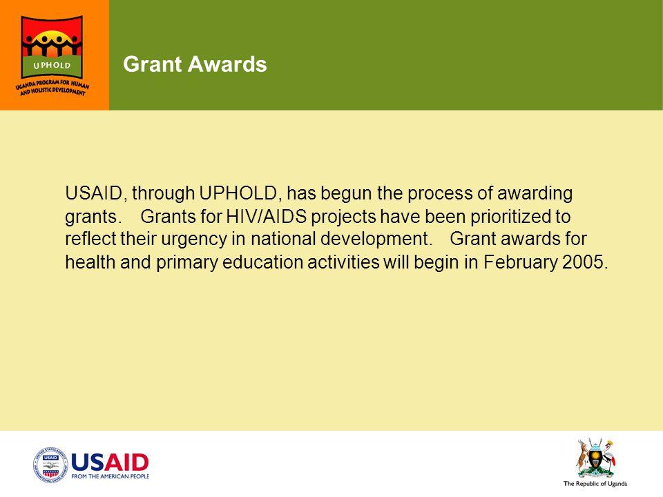 Grant Awards USAID, through UPHOLD, has begun the process of awarding grants.