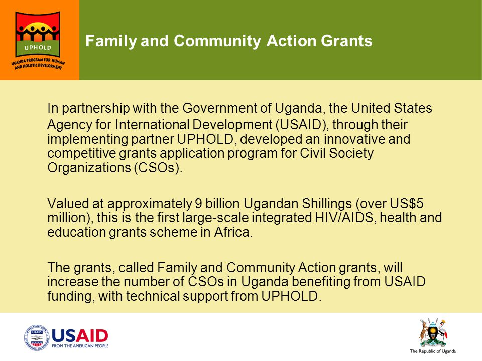 Family and Community Action Grants In partnership with the Government of Uganda, the United States Agency for International Development (USAID), throu