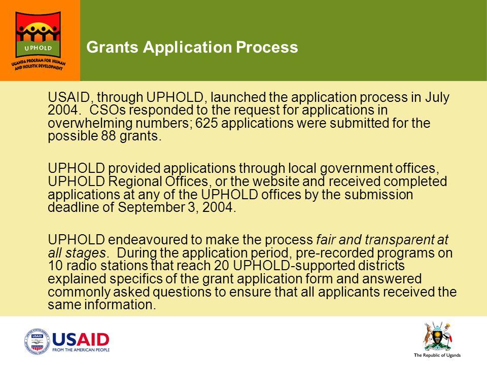 Grants Application Process USAID, through UPHOLD, launched the application process in July 2004.