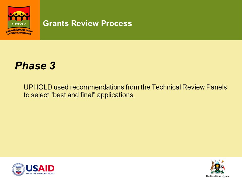Grants Review Process Phase 3 UPHOLD used recommendations from the Technical Review Panels to select best and final applications.