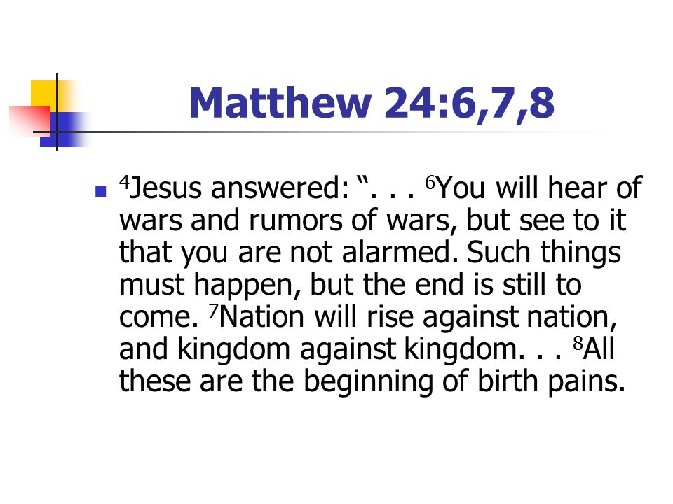 Matthew 24:6,7,8 4 Jesus answered: ...