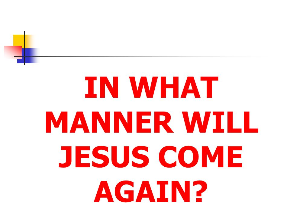 IN WHAT MANNER WILL JESUS COME AGAIN