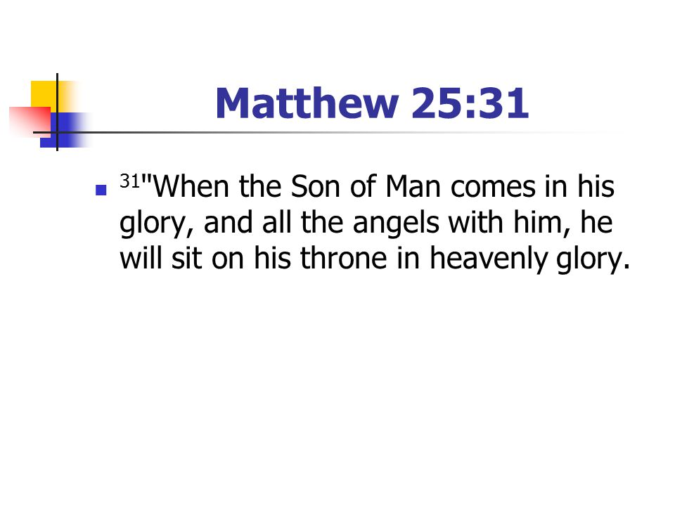 Matthew 25:31 31 When the Son of Man comes in his glory, and all the angels with him, he will sit on his throne in heavenly glory.