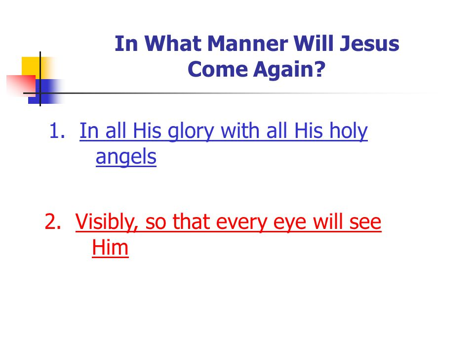 In What Manner Will Jesus Come Again. 1. In all His glory with all His holy angels 2.