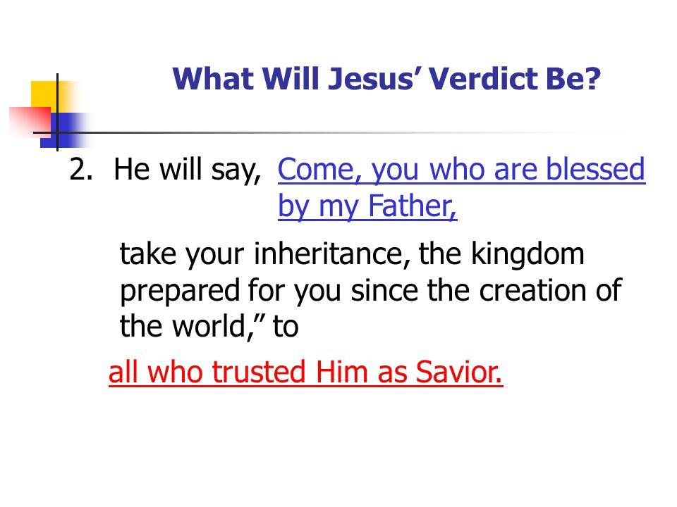 """2. He will say,Come, you who are blessed by my Father, take your inheritance, the kingdom prepared for you since the creation of the world,"""" to all wh"""