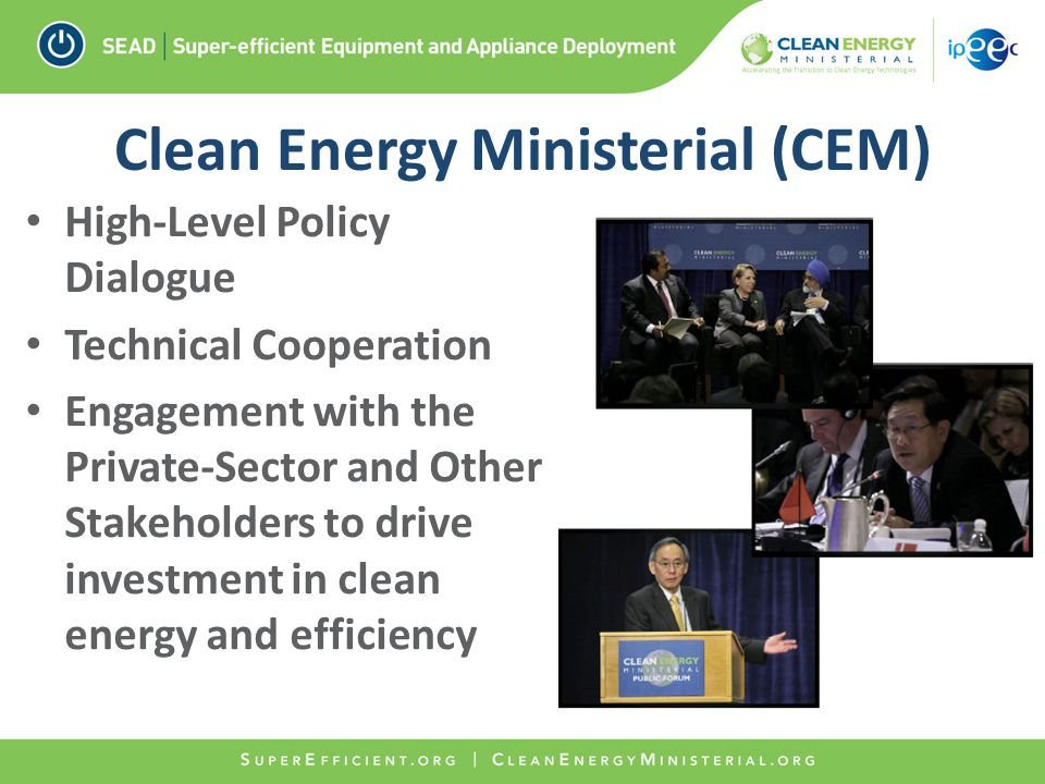 Clean Energy Ministerial (CEM) High-Level Policy Dialogue Technical Cooperation Engagement with the Private-Sector and Other Stakeholders to drive investment in clean energy and efficiency