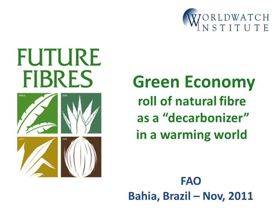 Green Economy roll of natural fibre as a decarbonizer in a warming world FAO Bahia, Brazil – Nov, 2011