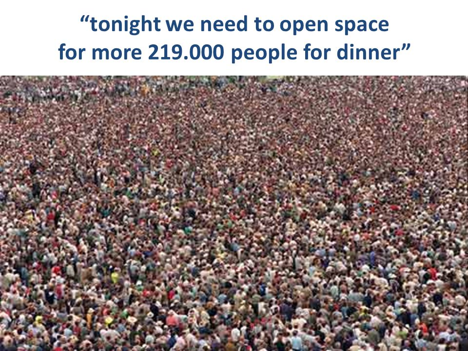 tonight we need to open space for more 219.000 people for dinner