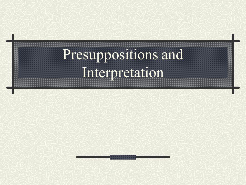 Presuppositions and Interpretation
