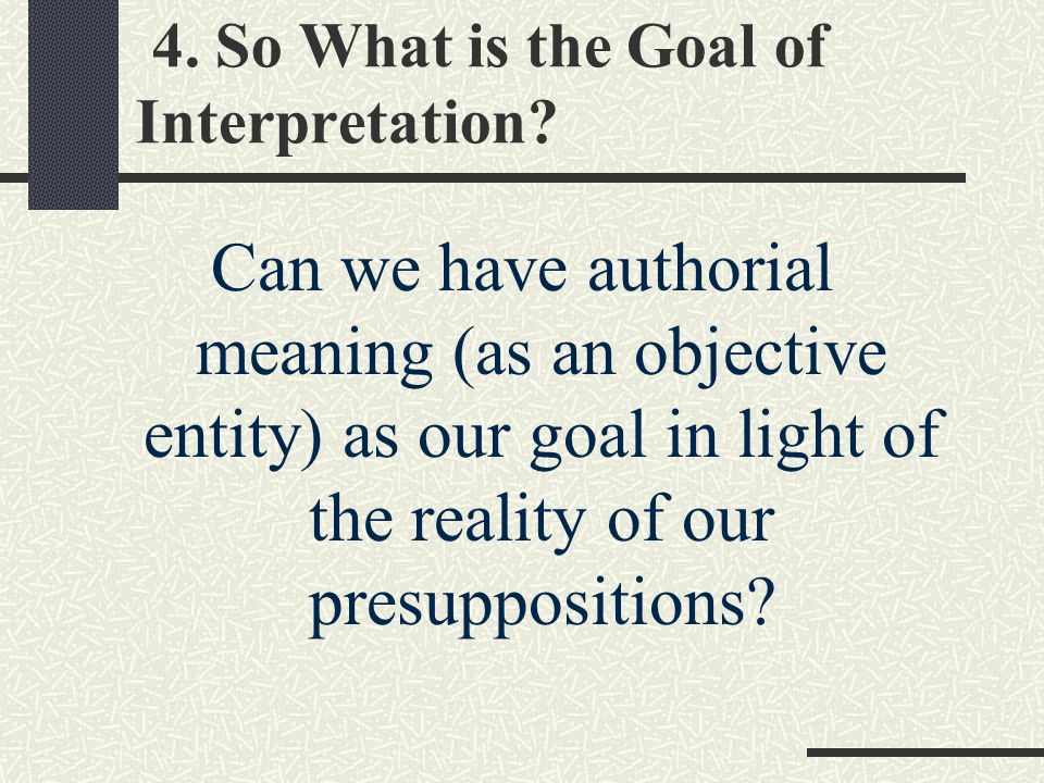 4. So What is the Goal of Interpretation.