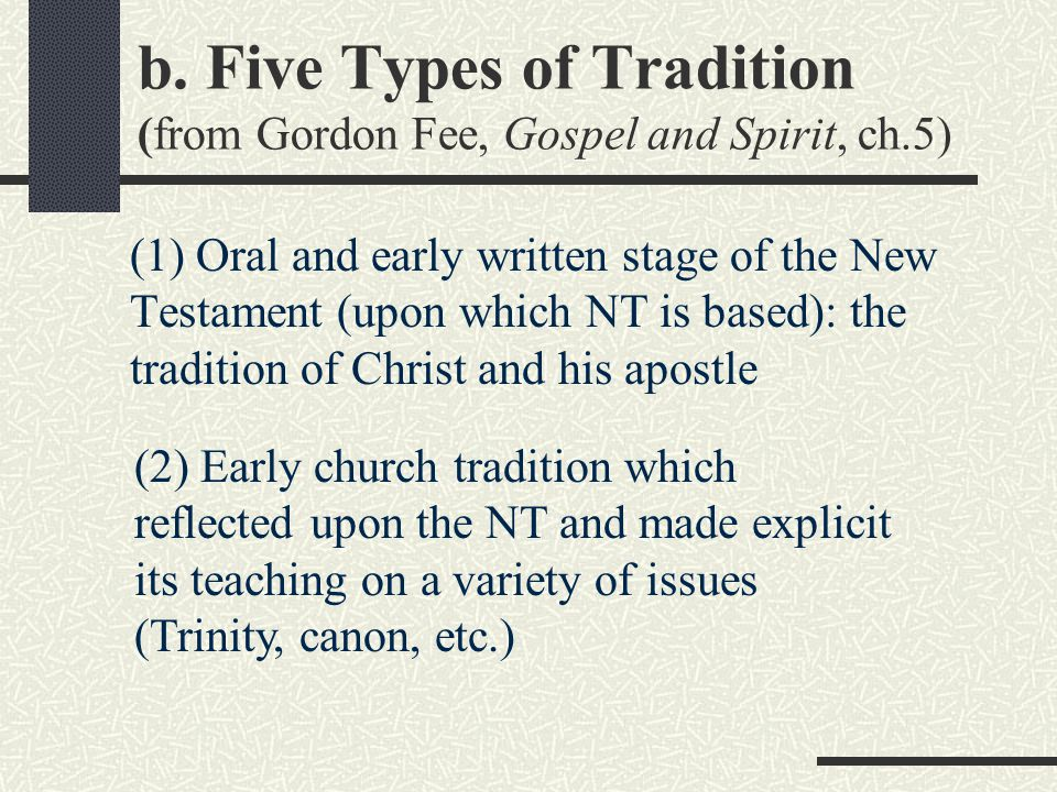 b. Five Types of Tradition (from Gordon Fee, Gospel and Spirit, ch.5) (1) Oral and early written stage of the New Testament (upon which NT is based):