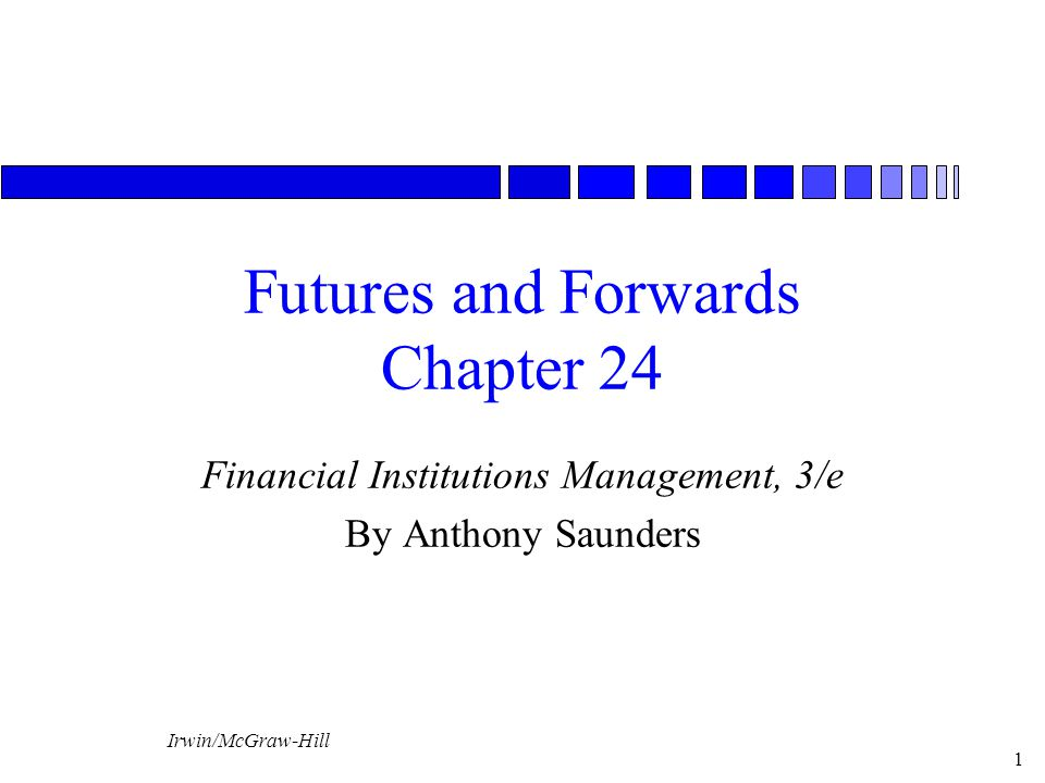 Irwin/McGraw-Hill 1 Futures and Forwards Chapter 24 Financial Institutions Management, 3/e By Anthony Saunders