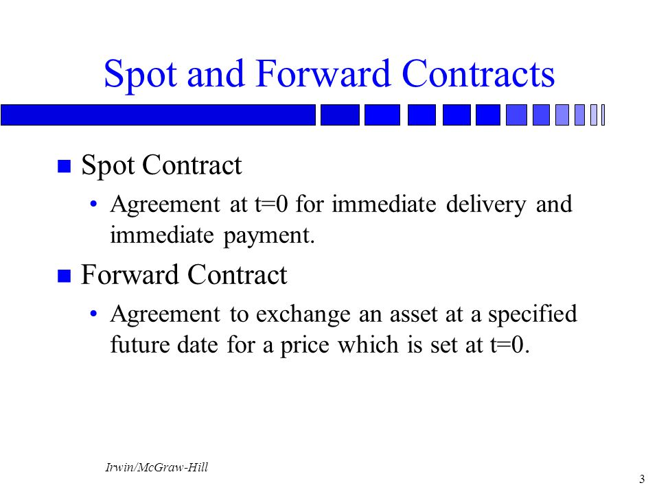 Irwin/McGraw-Hill 4 Futures Contracts n Futures Contract Similar to a forward contract except »Marked to market »Exchange traded (standardized contracts) »Lower default risk than forward contracts.