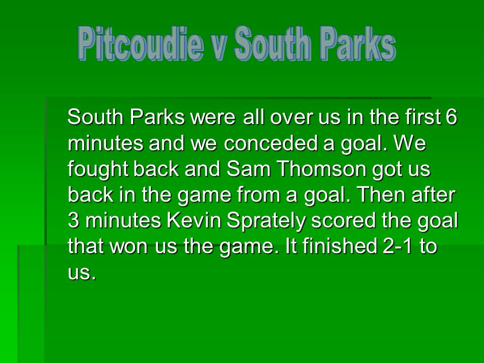 South Parks were all over us in the first 6 minutes and we conceded a goal.