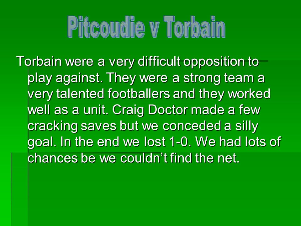 Torbain were a very difficult opposition to play against.