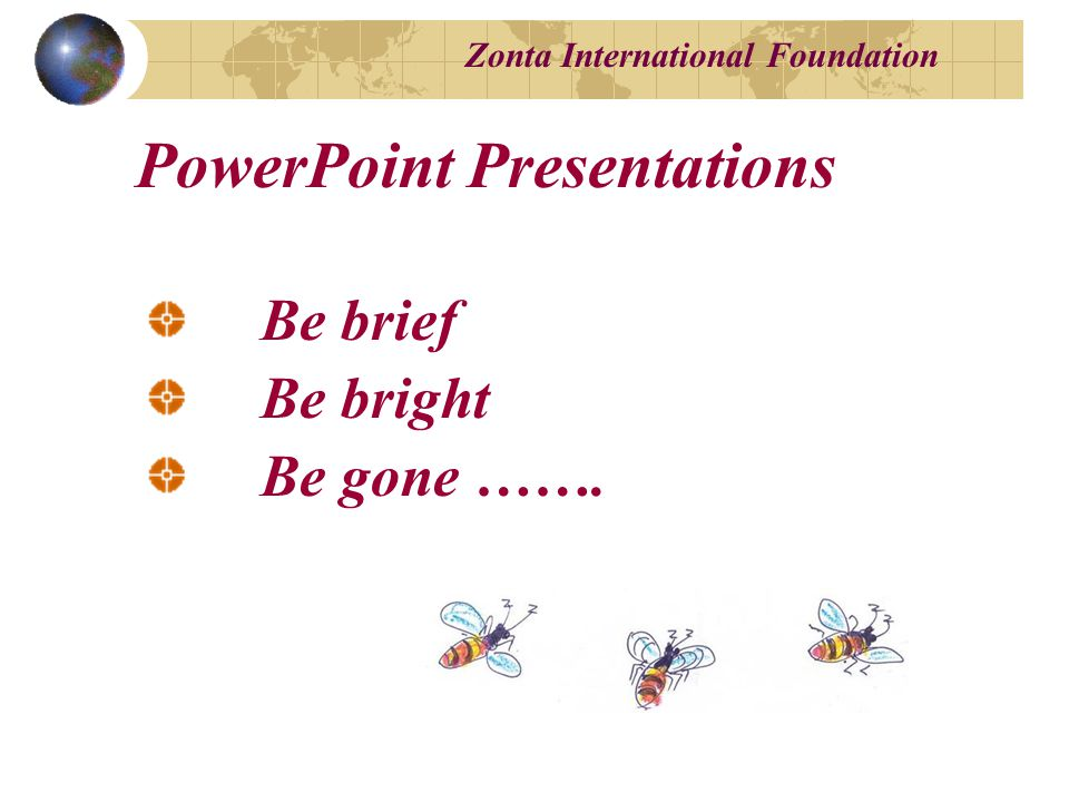 Zonta International Foundation Be brief Be bright Be gone ……. PowerPoint Presentations