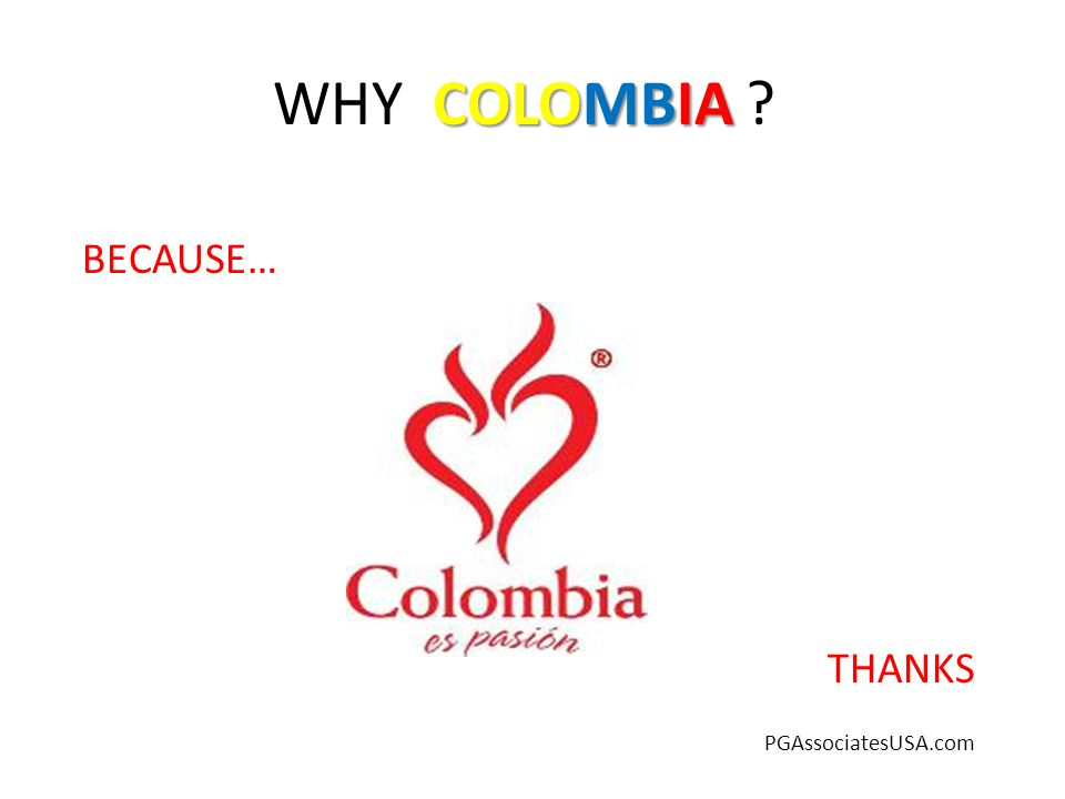 COLOMBIA WHY COLOMBIA BECAUSE… THANKS PGAssociatesUSA.com