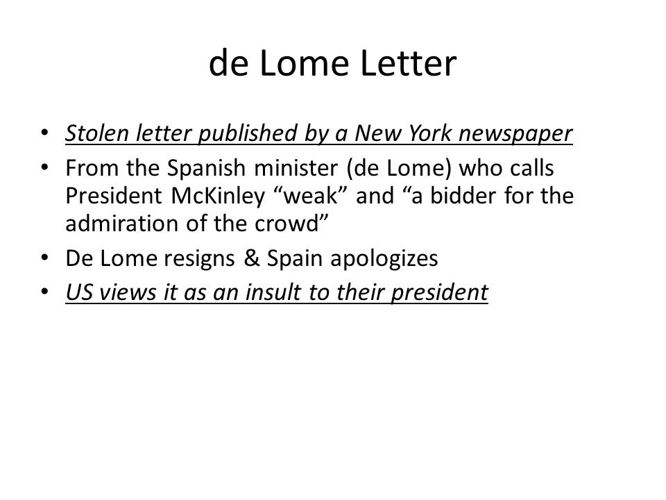 "de Lome Letter Stolen letter published by a New York newspaper From the Spanish minister (de Lome) who calls President McKinley ""weak"" and ""a bidder f"