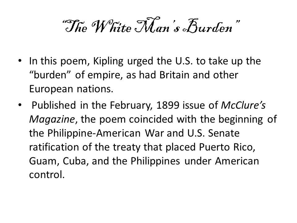 The White Man's Burden In this poem, Kipling urged the U.S.