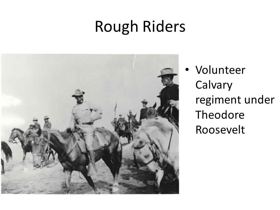 Rough Riders Volunteer Calvary regiment under Theodore Roosevelt