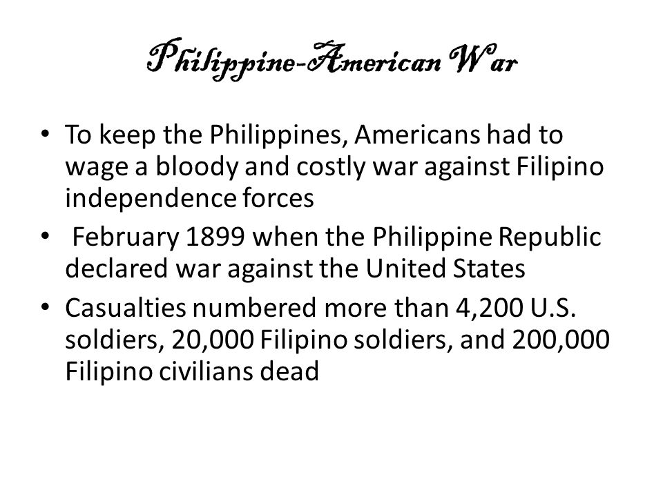 Philippine-American War To keep the Philippines, Americans had to wage a bloody and costly war against Filipino independence forces February 1899 when