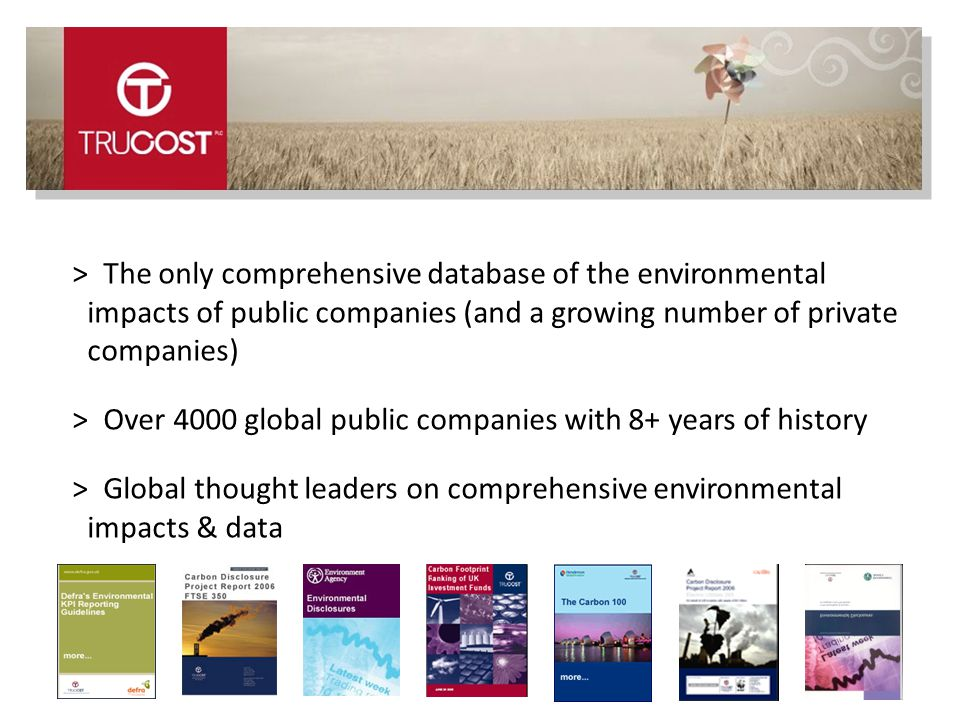1 > The only comprehensive database of the environmental impacts of public companies (and a growing number of private companies) > Over 4000 global public companies with 8+ years of history > Global thought leaders on comprehensive environmental impacts & data