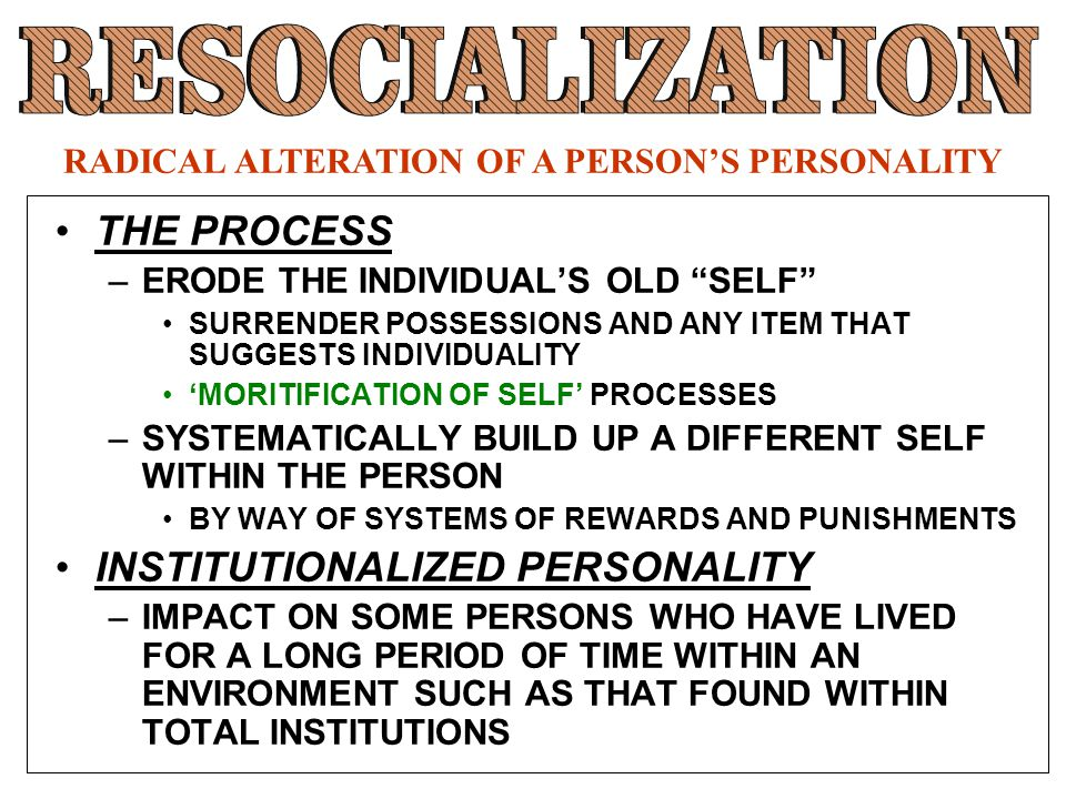 "THE PROCESS –ERODE THE INDIVIDUAL'S OLD ""SELF"" SURRENDER POSSESSIONS AND ANY ITEM THAT SUGGESTS INDIVIDUALITY 'MORITIFICATION OF SELF' PROCESSES –SYST"