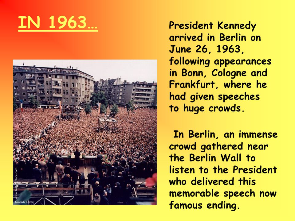 President Kennedy arrived in Berlin on June 26, 1963, following appearances in Bonn, Cologne and Frankfurt, where he had given speeches to huge crowds.