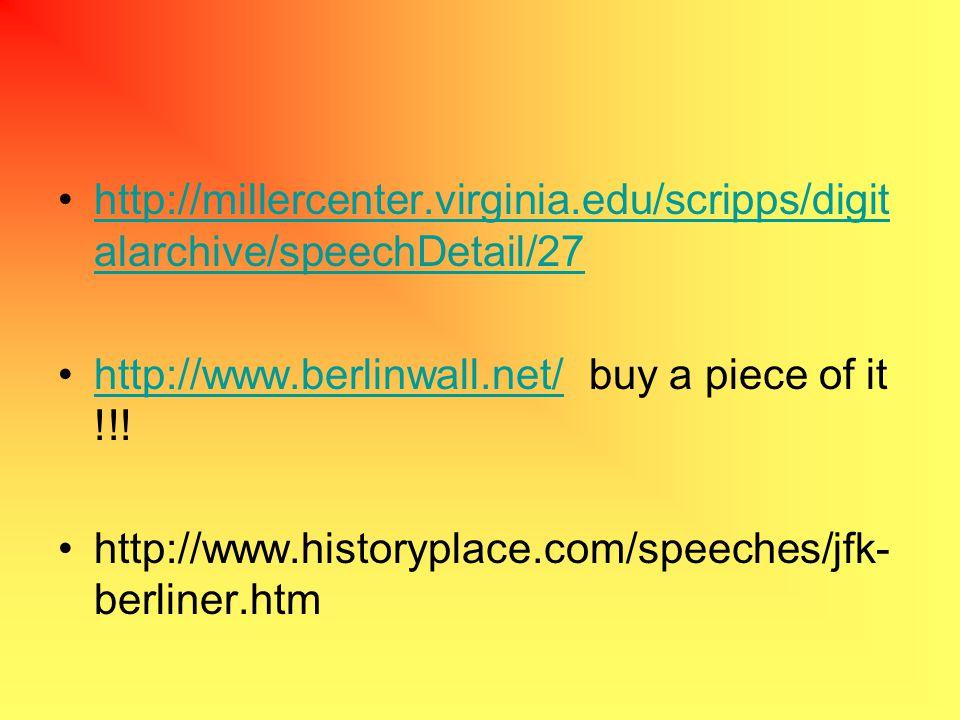 http://millercenter.virginia.edu/scripps/digit alarchive/speechDetail/27http://millercenter.virginia.edu/scripps/digit alarchive/speechDetail/27 http://www.berlinwall.net/ buy a piece of it !!!http://www.berlinwall.net/ http://www.historyplace.com/speeches/jfk- berliner.htm