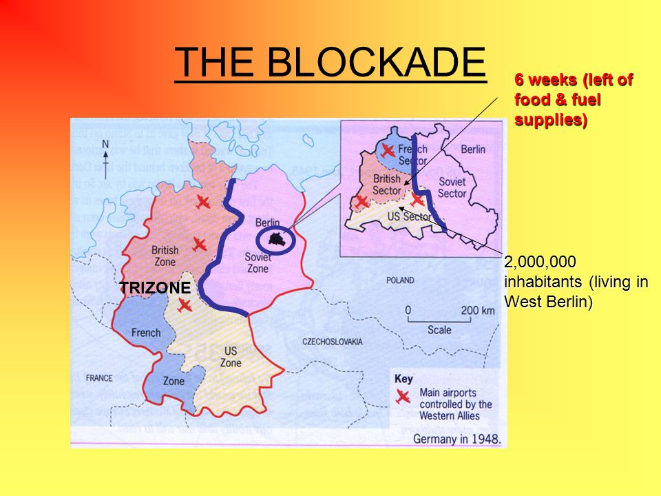 THE BLOCKADE 2,000,000 inhabitants (living in West Berlin) 6 weeks (left of food & fuel supplies) TRIZONE