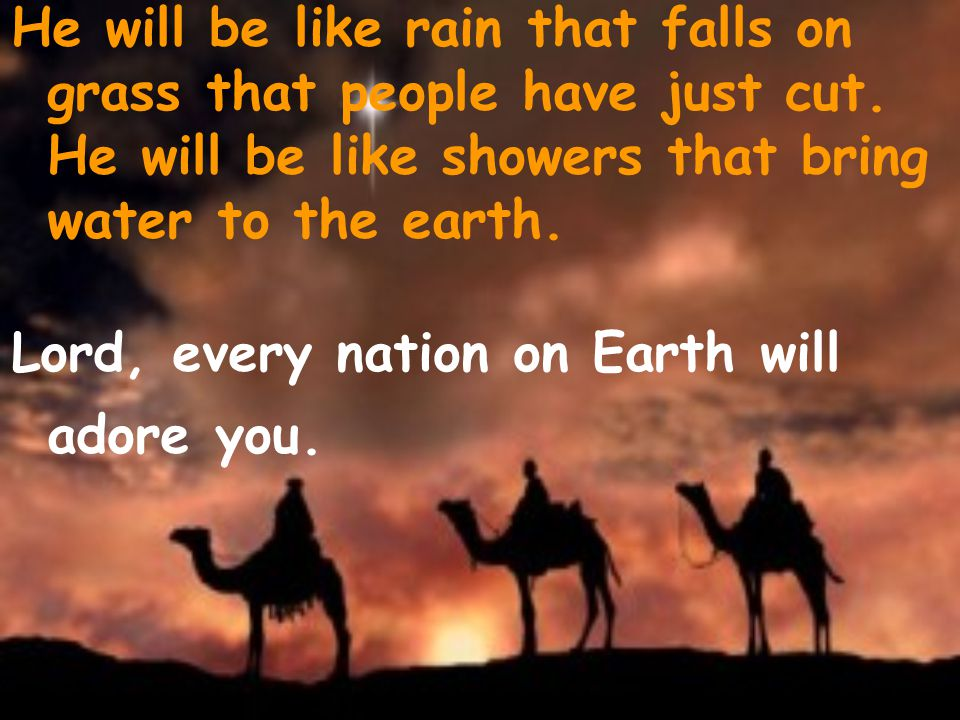 He will be like rain that falls on grass that people have just cut.
