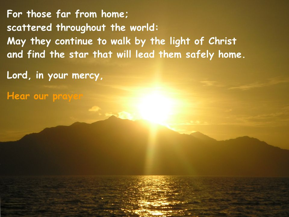For those far from home; scattered throughout the world: May they continue to walk by the light of Christ and find the star that will lead them safely home.